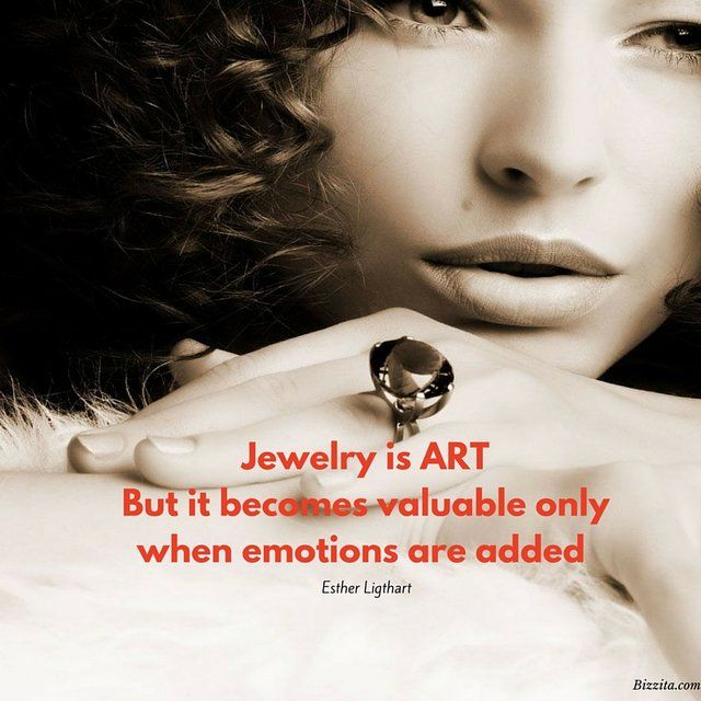 Jewelry is ARTBut it becomes valuable onlywhen emotions are added
