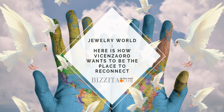Jewelry Show VicenzaOro aims high: September will be the moment of reconnection for everyone in the jewelry industry