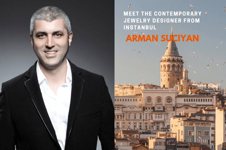 Meet the contemporary jewelry designer from Instanbul Arman Suciyan