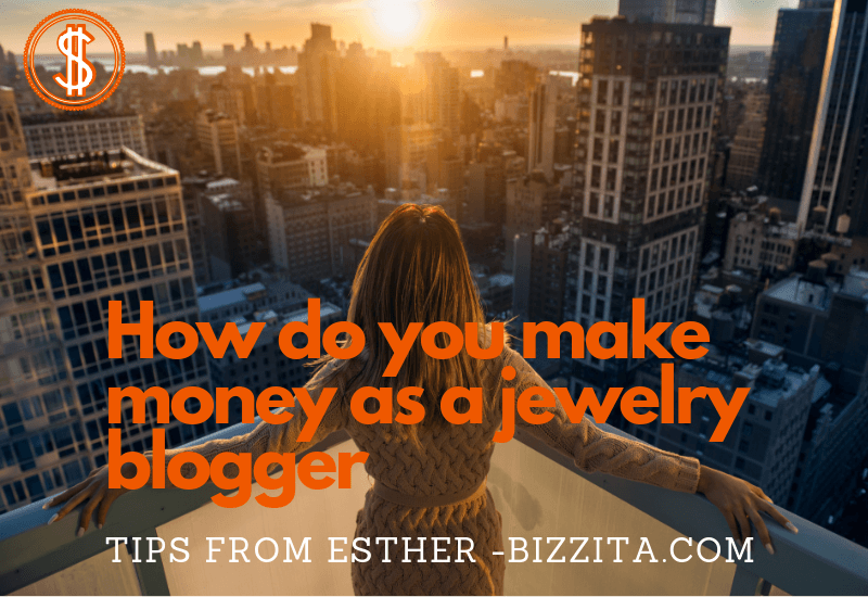 How do you make money as a jewelry blogger Esther