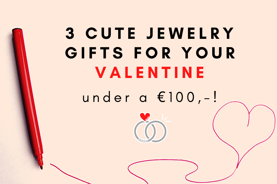 3 Cute Valentine Jewelry Gifts under €100,-