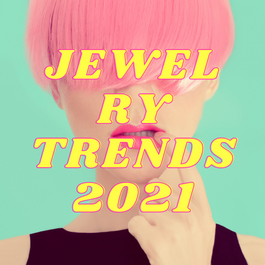 The 6 biggest and most beautiful jewelry trends for 2021